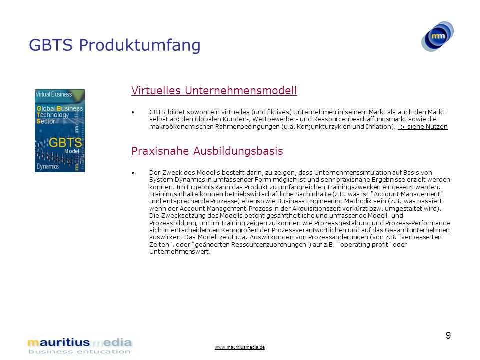 www.mauritiusmedia.de 9 GBTS Produktumfang Virtuelles Unternehmensmodell GBTS bildet sowohl ein virtuelles (und fiktives) Unternehmen in seinem Markt