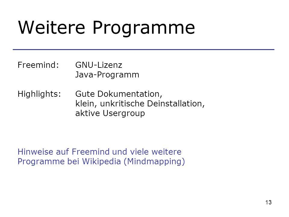 13 Weitere Programme Freemind: GNU-Lizenz Java-Programm Highlights: Gute Dokumentation, klein, unkritische Deinstallation, aktive Usergroup Hinweise a