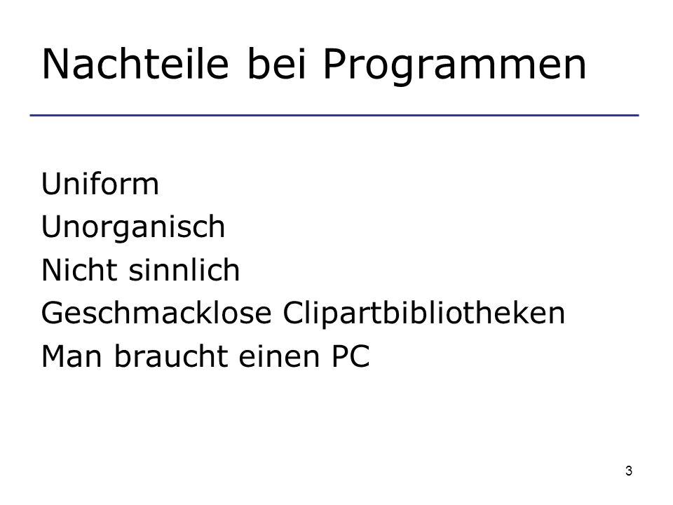 3 Nachteile bei Programmen Uniform Unorganisch Nicht sinnlich Geschmacklose Clipartbibliotheken Man braucht einen PC