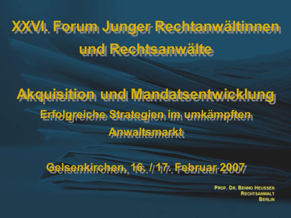 XXVI. Forum Junger Rechtanwältinnen und Rechtsanwälte Akquisition und Mandatsentwicklung Erfolgreiche Strategien im umkämpften Anwaltsmarkt Gelsenkirc