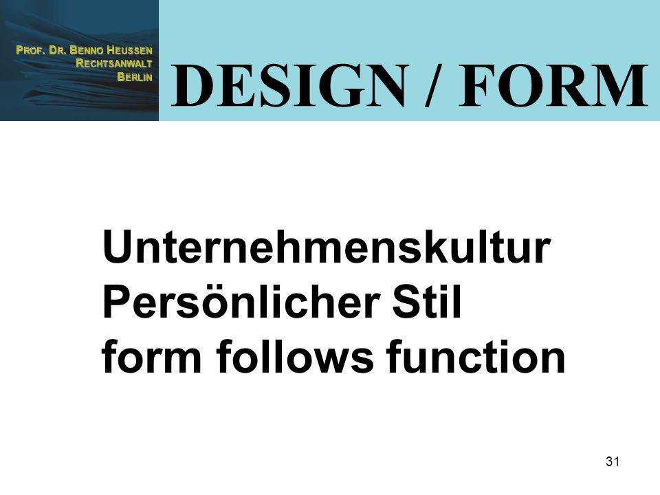 P ROF. D R. B ENNO H EUSSEN R ECHTSANWALT B ERLIN 31 DESIGN / FORM Unternehmenskultur Persönlicher Stil form follows function