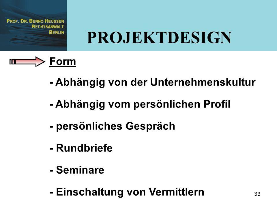 P ROF. D R. B ENNO H EUSSEN R ECHTSANWALT B ERLIN 33 Form - Abhängig von der Unternehmenskultur - Abhängig vom persönlichen Profil - persönliches Gesp
