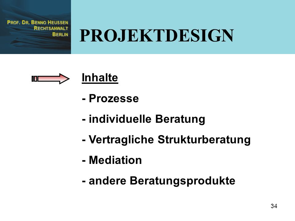 P ROF. D R. B ENNO H EUSSEN R ECHTSANWALT B ERLIN 34 Inhalte - Prozesse - individuelle Beratung - Vertragliche Strukturberatung - Mediation - andere B