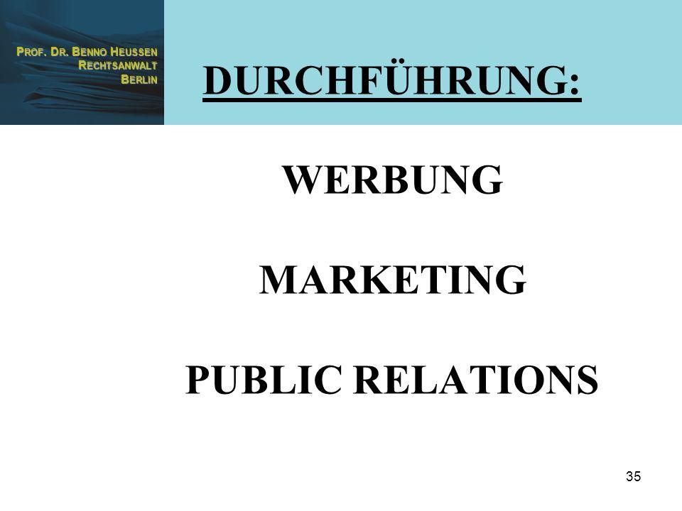 P ROF. D R. B ENNO H EUSSEN R ECHTSANWALT B ERLIN 35 DURCHFÜHRUNG: WERBUNG MARKETING PUBLIC RELATIONS