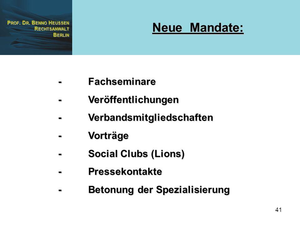 P ROF. D R. B ENNO H EUSSEN R ECHTSANWALT B ERLIN 41 Neue Mandate: -Fachseminare -Veröffentlichungen -Verbandsmitgliedschaften -Vorträge -Social Clubs