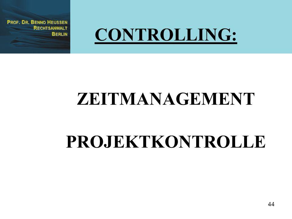 P ROF. D R. B ENNO H EUSSEN R ECHTSANWALT B ERLIN 44 CONTROLLING: ZEITMANAGEMENT PROJEKTKONTROLLE