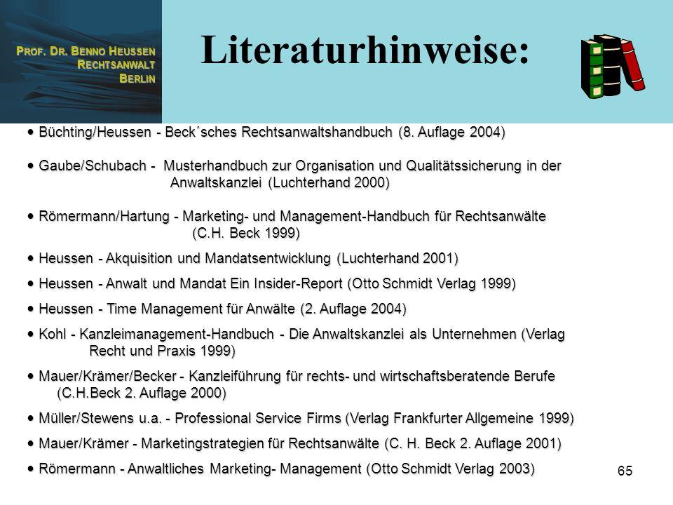 P ROF. D R. B ENNO H EUSSEN R ECHTSANWALT B ERLIN 65 Literaturhinweise: Büchting/Heussen - Beck´sches Rechtsanwaltshandbuch (8. Auflage 2004) Büchting