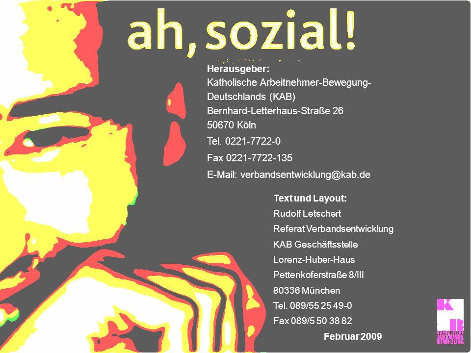 Herausgeber: Katholische Arbeitnehmer-Bewegung- Deutschlands (KAB) Bernhard-Letterhaus-Straße 26 50670 Köln Tel. 0221-7722-0 Fax 0221-7722-135 E-Mail: