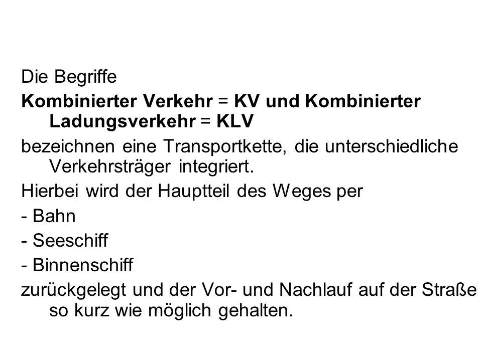 Die Begriffe Kombinierter Verkehr = KV und Kombinierter Ladungsverkehr = KLV bezeichnen eine Transportkette, die unterschiedliche Verkehrsträger integ
