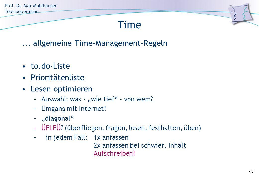 Prof. Dr. Max Mühlhäuser Telecooperation 17 Time... allgemeine Time-Management-Regeln to.do-Liste Prioritätenliste Lesen optimieren –Auswahl: was - wi