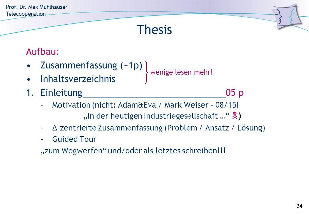 Prof. Dr. Max Mühlhäuser Telecooperation 24 Thesis Aufbau: Zusammenfassung (~1p) Inhaltsverzeichnis 1.Einleitung05 p –Motivation (nicht: Adam&Eva / Ma