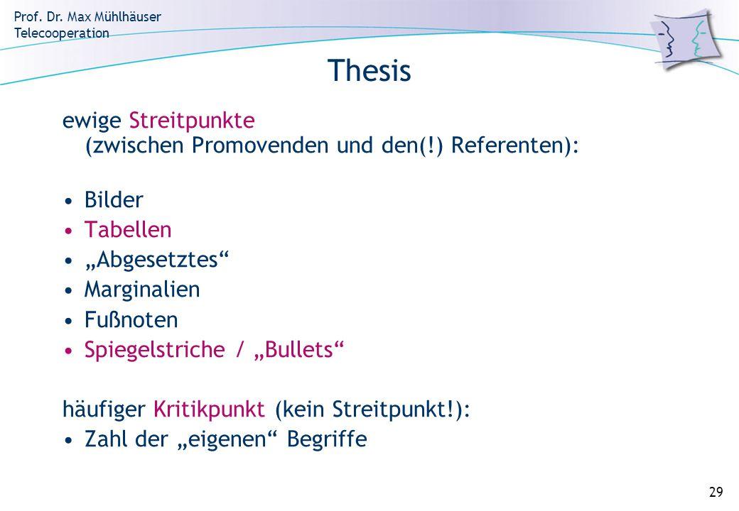 Prof. Dr. Max Mühlhäuser Telecooperation 29 Thesis ewige Streitpunkte (zwischen Promovenden und den(!) Referenten): Bilder Tabellen Abgesetztes Margin