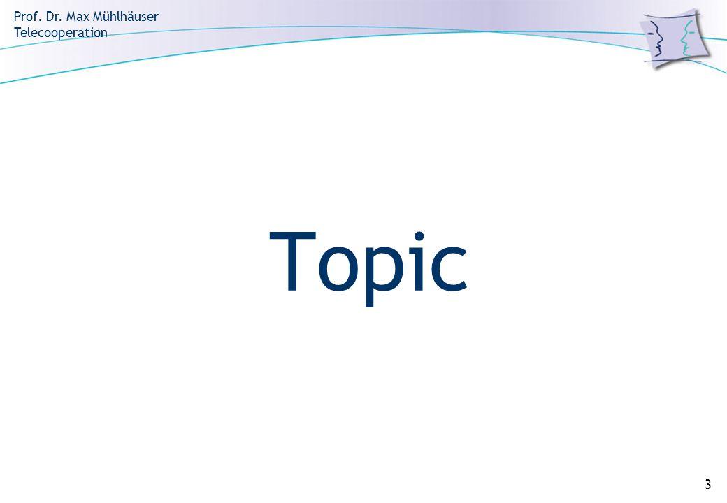Prof. Dr. Max Mühlhäuser Telecooperation 3 Topic
