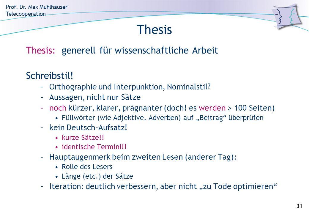 Prof. Dr. Max Mühlhäuser Telecooperation 31 Thesis Thesis: generell für wissenschaftliche Arbeit Schreibstil! –Orthographie und Interpunktion, Nominal