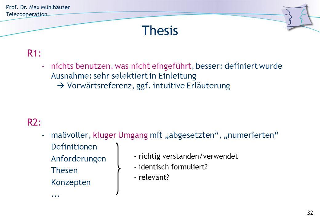 Prof. Dr. Max Mühlhäuser Telecooperation 32 Thesis R1: –nichts benutzen, was nicht eingeführt, besser: definiert wurde Ausnahme: sehr selektiert in Ei