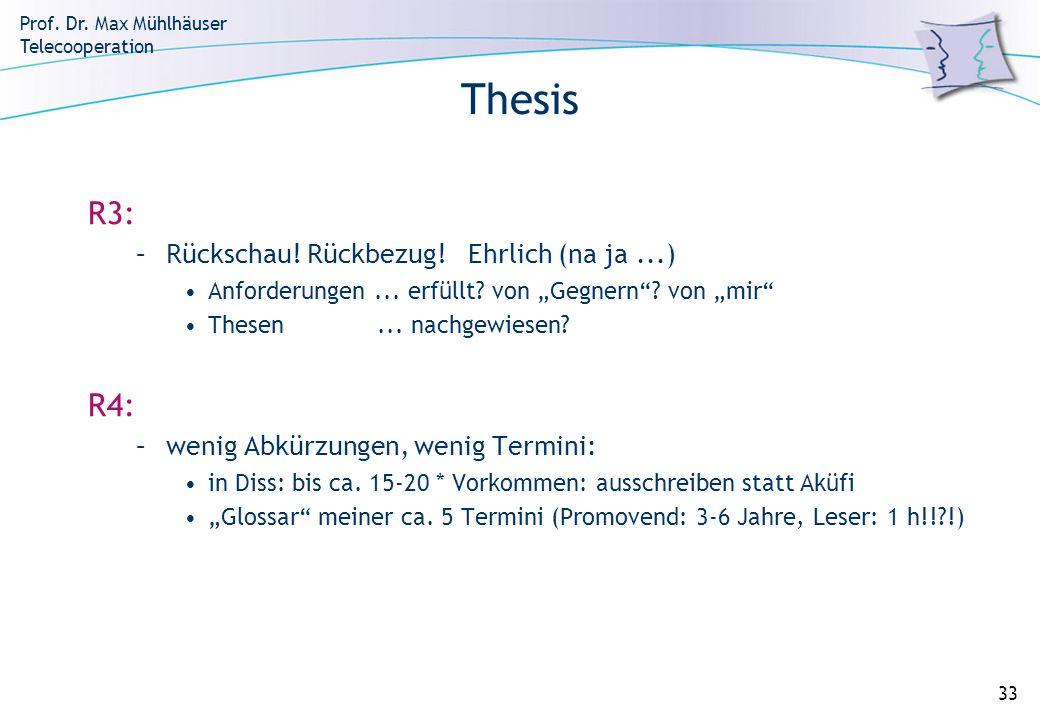 Prof. Dr. Max Mühlhäuser Telecooperation 33 Thesis R3: –Rückschau! Rückbezug! Ehrlich (na ja...) Anforderungen... erfüllt? von Gegnern? von mir Thesen