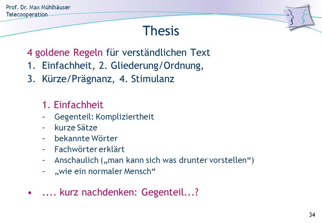Prof. Dr. Max Mühlhäuser Telecooperation 34 Thesis 4 goldene Regeln für verständlichen Text 1.Einfachheit, 2. Gliederung/Ordnung, 3. Kürze/Prägnanz, 4
