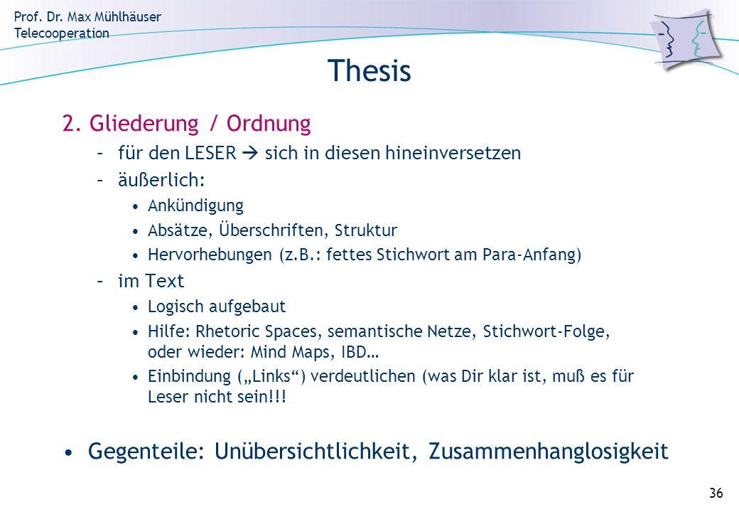 Prof. Dr. Max Mühlhäuser Telecooperation 36 Thesis 2. Gliederung / Ordnung –für den LESER sich in diesen hineinversetzen –äußerlich: Ankündigung Absät