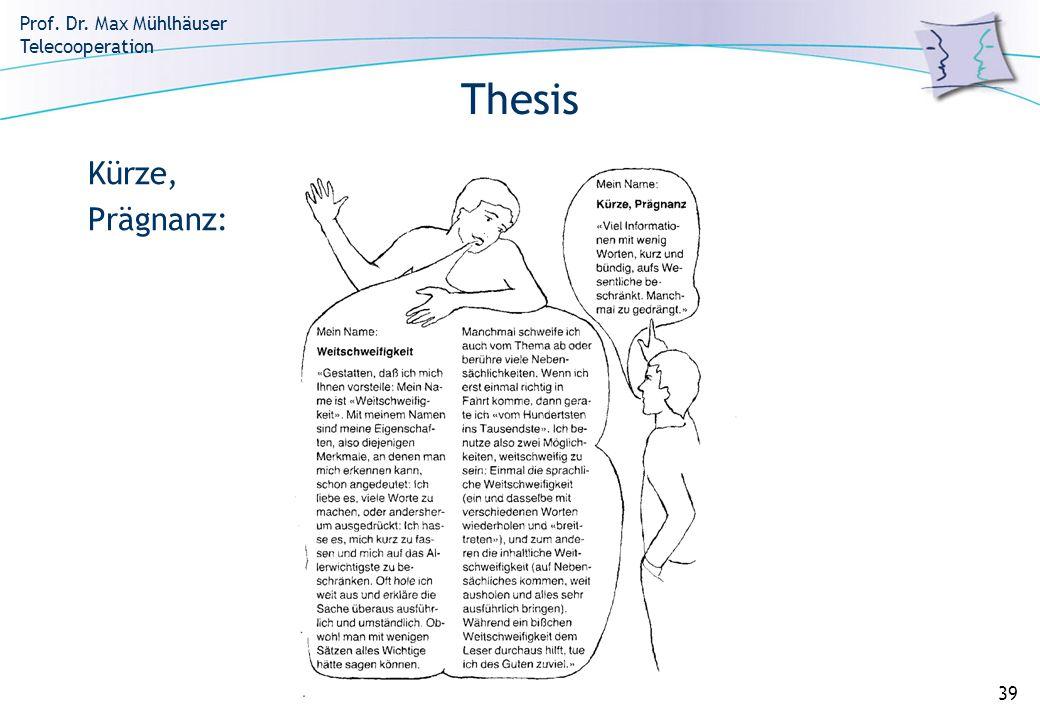 Prof. Dr. Max Mühlhäuser Telecooperation 39 Thesis Kürze, Prägnanz: