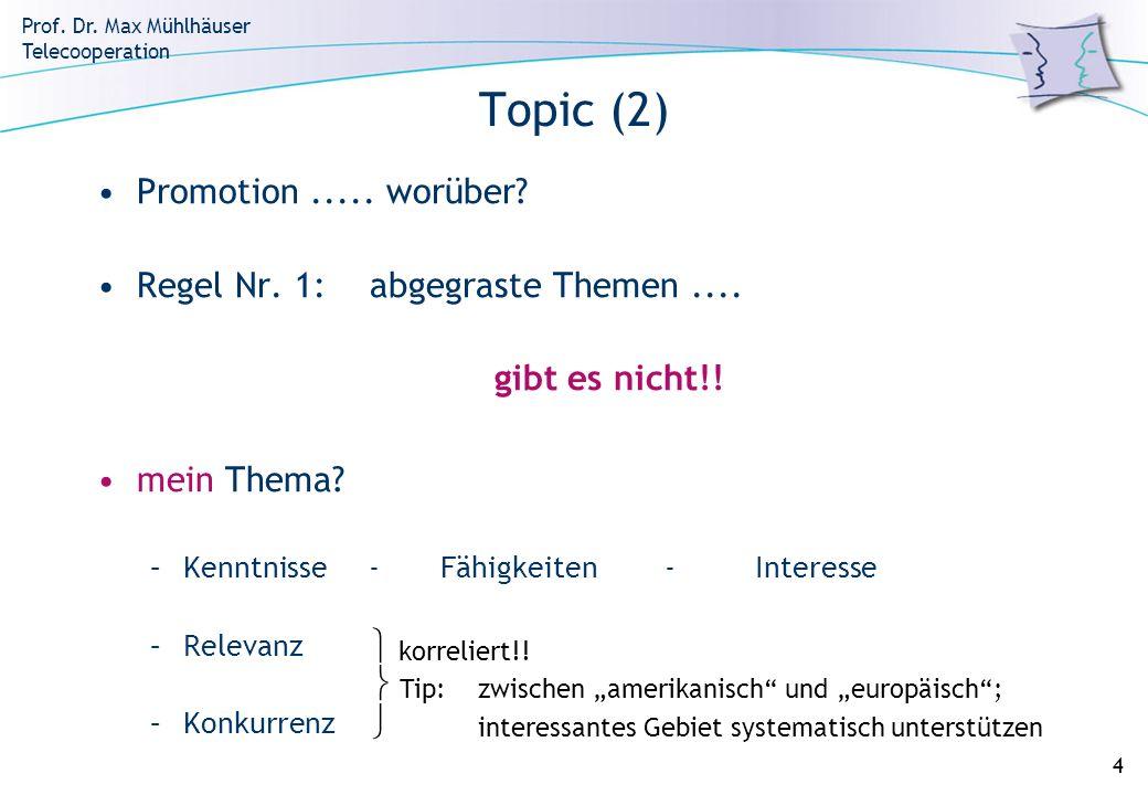 Prof. Dr. Max Mühlhäuser Telecooperation 4 Topic (2) Promotion..... worüber? Regel Nr. 1: abgegraste Themen.... gibt es nicht!! mein Thema? –Kenntniss
