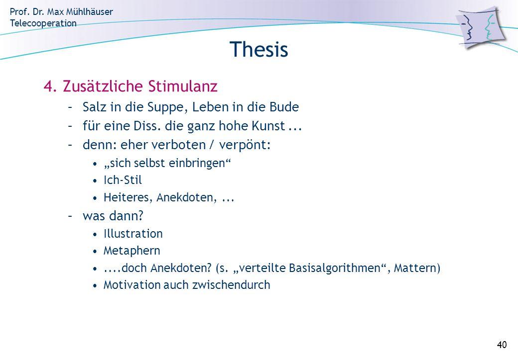 Prof. Dr. Max Mühlhäuser Telecooperation 40 Thesis 4. Zusätzliche Stimulanz –Salz in die Suppe, Leben in die Bude –für eine Diss. die ganz hohe Kunst.