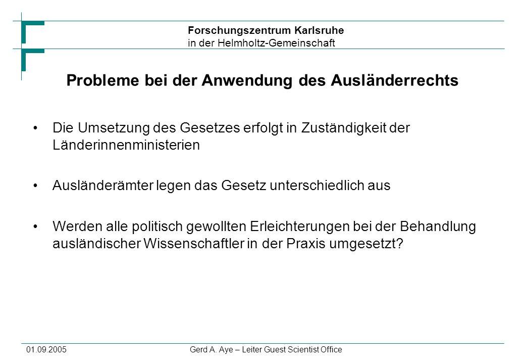 Forschungszentrum Karlsruhe in der Helmholtz-Gemeinschaft 01.09.2005Gerd A. Aye – Leiter Guest Scientist Office Probleme bei der Anwendung des Ausländ