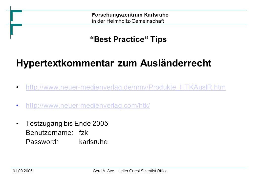 Forschungszentrum Karlsruhe in der Helmholtz-Gemeinschaft 01.09.2005Gerd A. Aye – Leiter Guest Scientist Office Best Practice Tips Hypertextkommentar