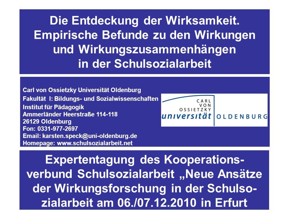 Die Entdeckung der Wirksamkeit. Empirische Befunde zu den Wirkungen und Wirkungszusammenhängen in der Schulsozialarbeit Prof. Dr. Karsten Speck Carl v