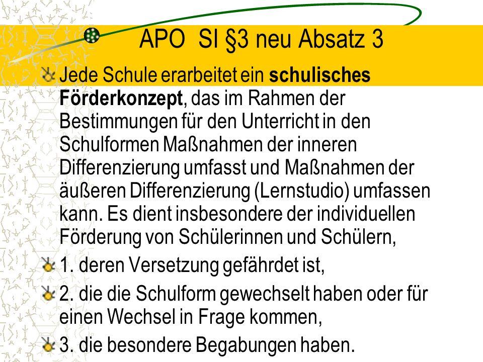 APO SI §3 neu Absatz 3 Jede Schule erarbeitet ein schulisches Förderkonzept, das im Rahmen der Bestimmungen für den Unterricht in den Schulformen Maßn