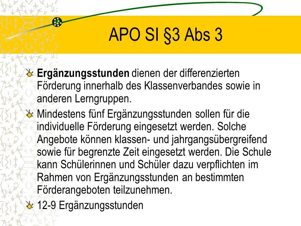 APO SI §3 Abs 3 Ergänzungsstunden dienen der differenzierten Förderung innerhalb des Klassenverbandes sowie in anderen Lerngruppen. Mindestens fünf Er