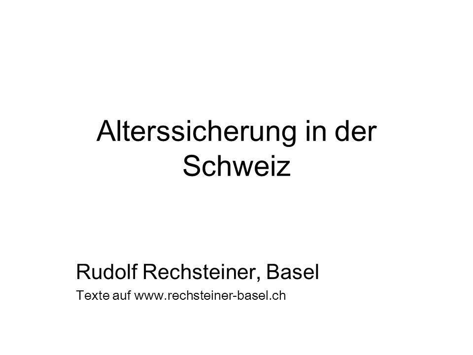 Alterssicherung in der Schweiz Rudolf Rechsteiner, Basel Texte auf www.rechsteiner-basel.ch