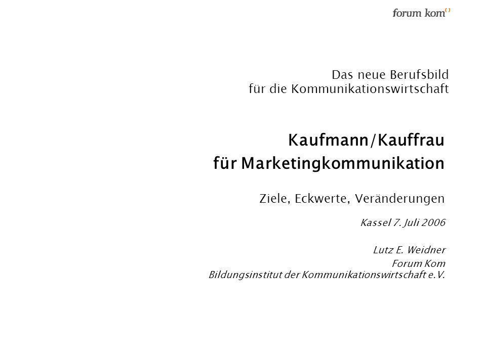 Das neue Berufsbild für die Kommunikationswirtschaft Kaufmann/Kauffrau für Marketingkommunikation Ziele, Eckwerte, Veränderungen Kassel 7. Juli 2006 L