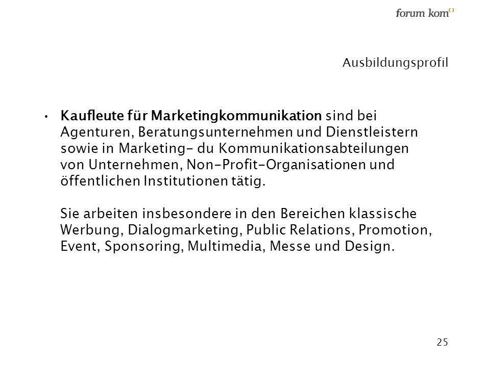 25 Ausbildungsprofil Kaufleute für Marketingkommunikation sind bei Agenturen, Beratungsunternehmen und Dienstleistern sowie in Marketing- du Kommunika