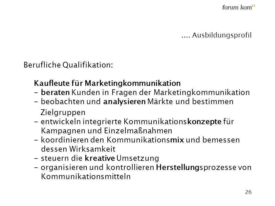 26.... Ausbildungsprofil Berufliche Qualifikation: Kaufleute für Marketingkommunikation - beraten Kunden in Fragen der Marketingkommunikation - beobac