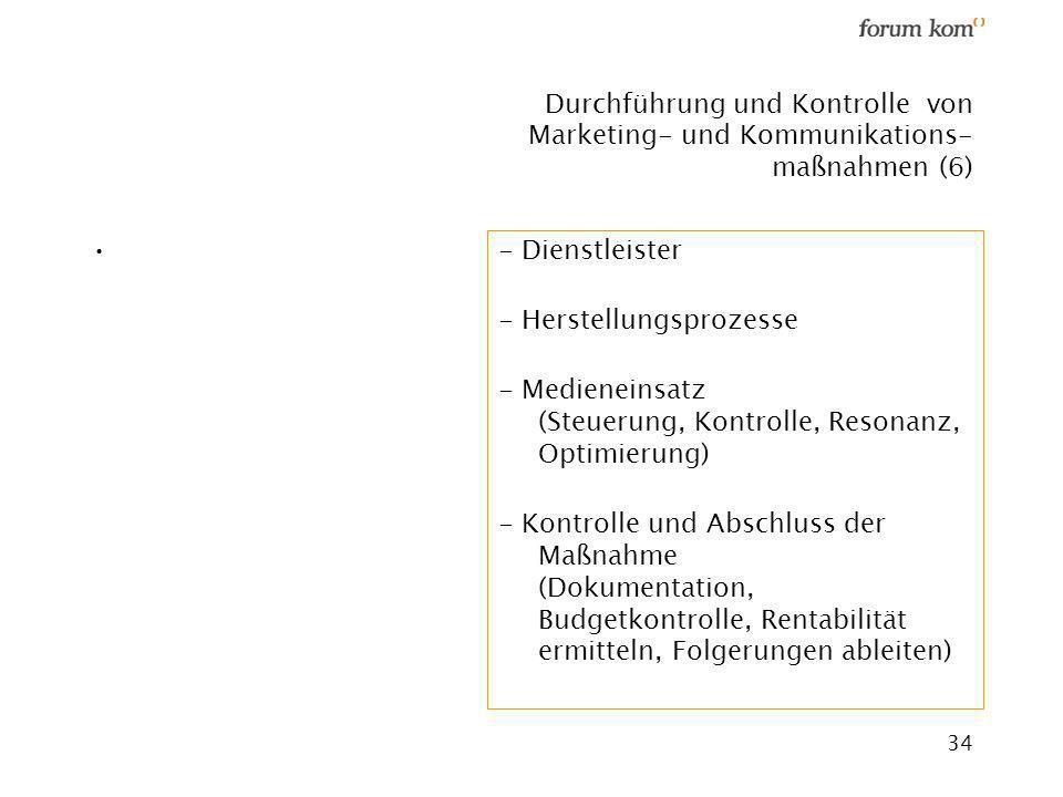 34 Durchführung und Kontrolle von Marketing- und Kommunikations- maßnahmen (6) - Dienstleister - Herstellungsprozesse - Medieneinsatz (Steuerung, Kont
