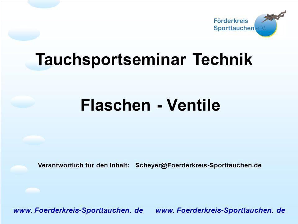 Tauchsportseminar Technik Verantwortlich für den Inhalt: Scheyer@Foerderkreis-Sporttauchen.de www. Foerderkreis-Sporttauchen. de Flaschen - Ventile