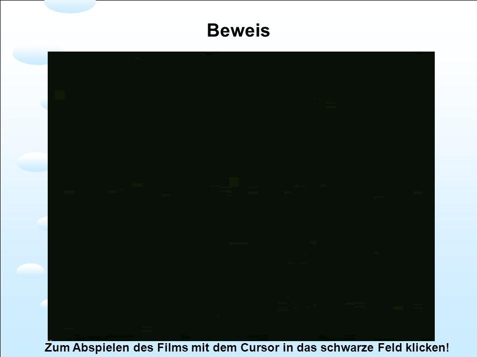Beweis Zum Abspielen des Films mit dem Cursor in das schwarze Feld klicken!