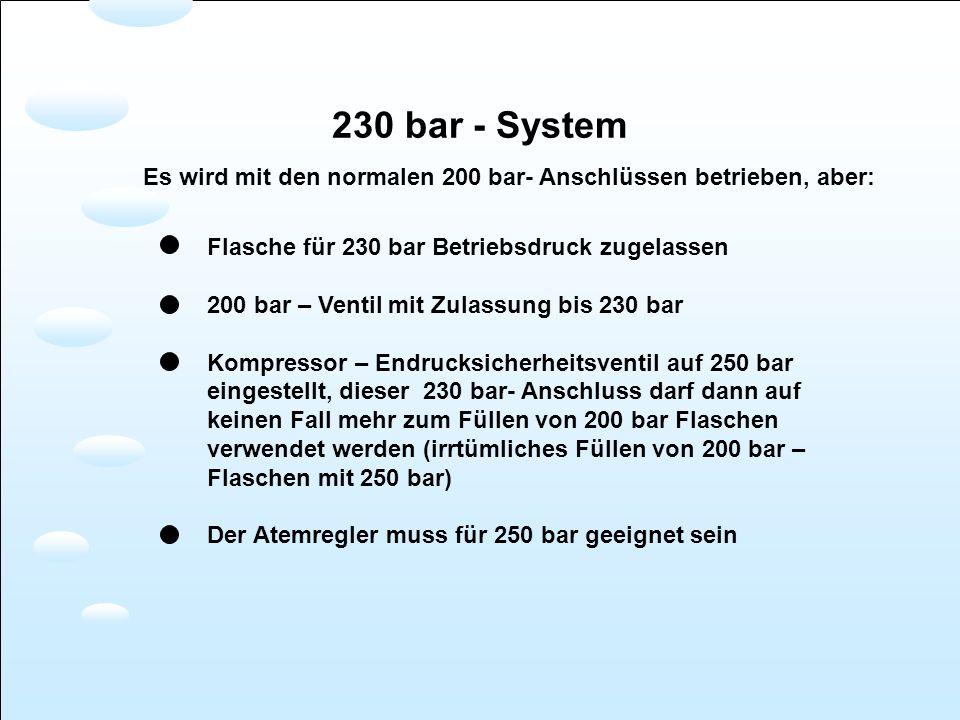 230 bar - System Flasche für 230 bar Betriebsdruck zugelassen 200 bar – Ventil mit Zulassung bis 230 bar Kompressor – Endrucksicherheitsventil auf 250