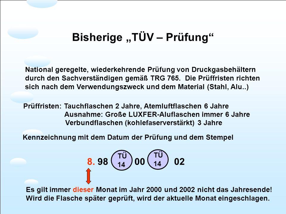 Bisherige TÜV – Prüfung National geregelte, wiederkehrende Prüfung von Druckgasbehältern durch den Sachverständigen gemäß TRG 765. Die Prüffristen ric