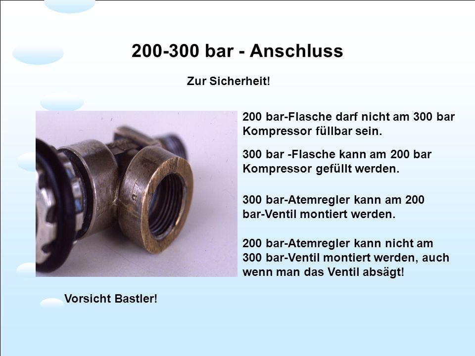 200 bar-Flasche darf nicht am 300 bar Kompressor füllbar sein. 300 bar -Flasche kann am 200 bar Kompressor gefüllt werden. 200 bar-Atemregler kann nic