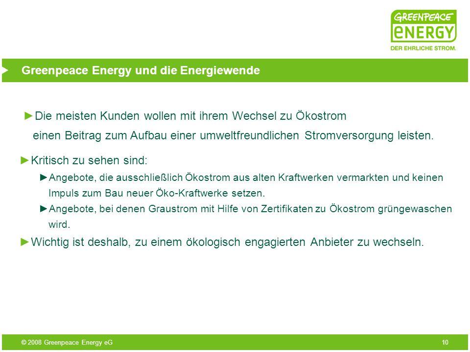 © 2008 Greenpeace Energy eG10 Greenpeace Energy und die Energiewende Wichtig ist deshalb, zu einem ökologisch engagierten Anbieter zu wechseln. Kritis