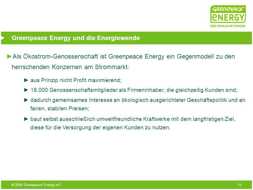 © 2008 Greenpeace Energy eG11 Greenpeace Energy und die Energiewende Als Ökostrom-Genossenschaft ist Greenpeace Energy ein Gegenmodell zu den herrsche