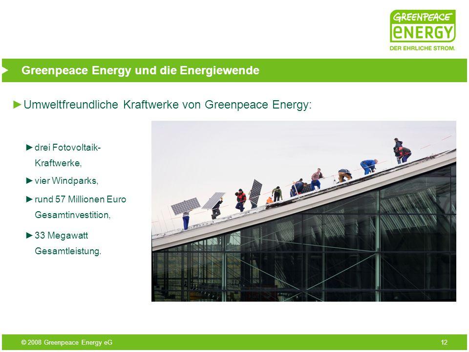 © 2008 Greenpeace Energy eG12 Greenpeace Energy und die Energiewende Umweltfreundliche Kraftwerke von Greenpeace Energy: drei Fotovoltaik- Kraftwerke,