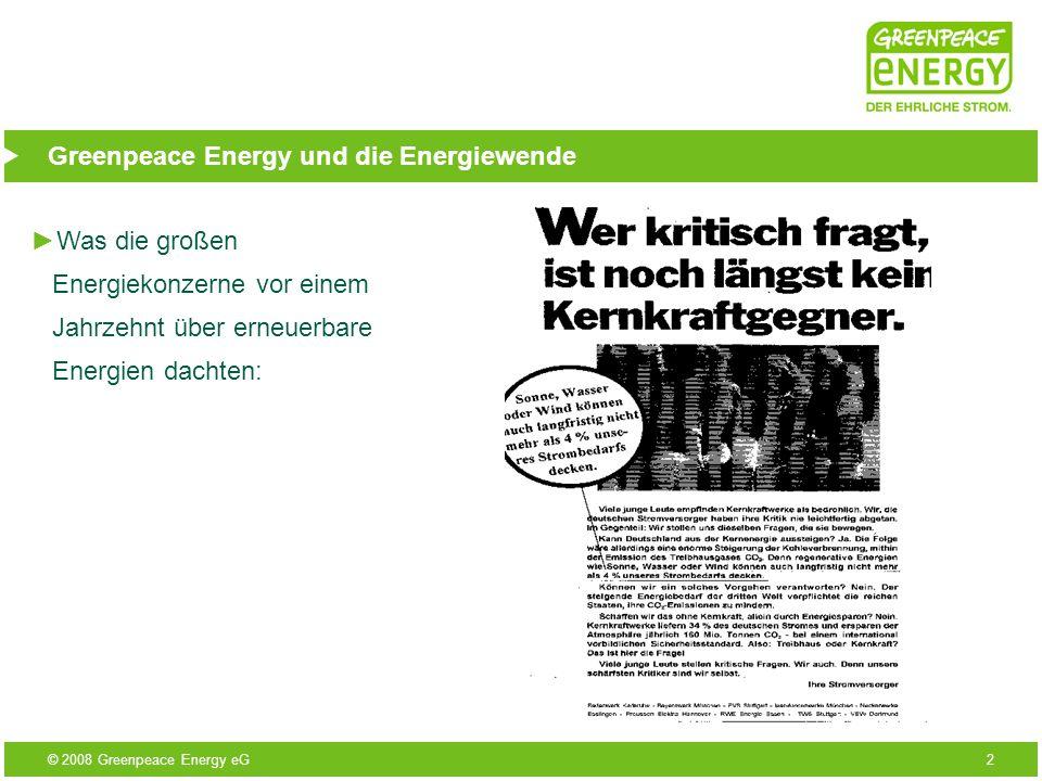 © 2008 Greenpeace Energy eG2 Greenpeace Energy und die Energiewende Was die großen Energiekonzerne vor einem Jahrzehnt über erneuerbare Energien dacht