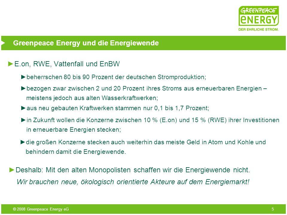 © 2008 Greenpeace Energy eG5 Greenpeace Energy und die Energiewende E.on, RWE, Vattenfall und EnBW beherrschen 80 bis 90 Prozent der deutschen Strompr