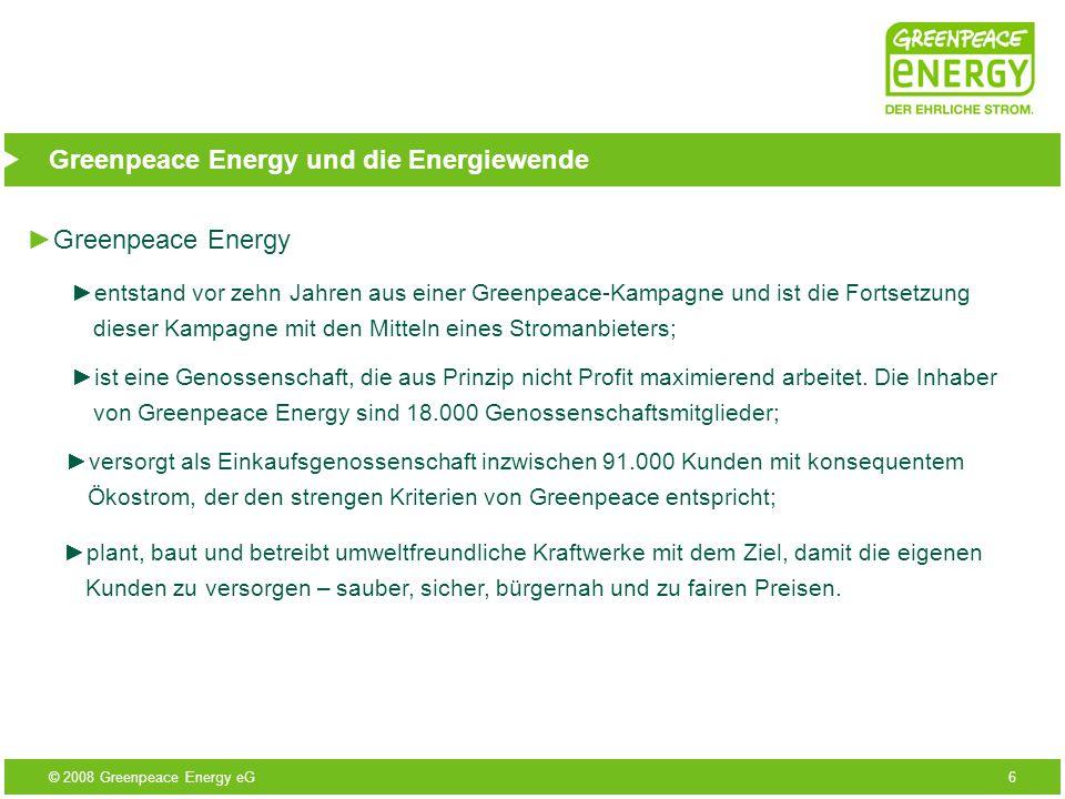 © 2008 Greenpeace Energy eG6 Greenpeace Energy und die Energiewende Greenpeace Energy entstand vor zehn Jahren aus einer Greenpeace-Kampagne und ist d