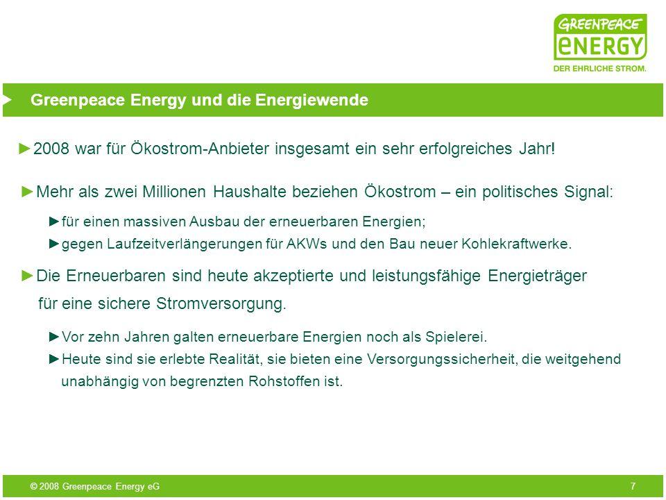 © 2008 Greenpeace Energy eG7 Greenpeace Energy und die Energiewende 2008 war für Ökostrom-Anbieter insgesamt ein sehr erfolgreiches Jahr! Die Erneuerb