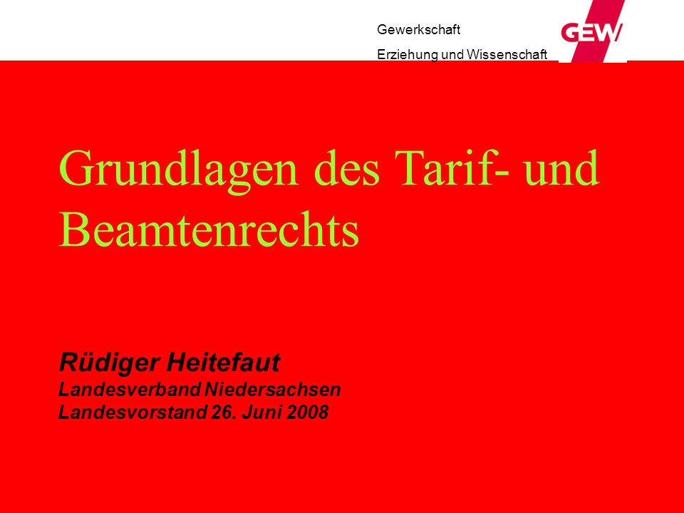 Grundlagen des Tarif- und Beamtenrechts Rüdiger Heitefaut Landesverband Niedersachsen Landesvorstand 26. Juni 2008 Gewerkschaft Erziehung und Wissensc