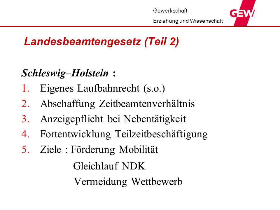 Gewerkschaft Erziehung und Wissenschaft Landesbeamtengesetz (Teil 2) Schleswig–Holstein : 1.Eigenes Laufbahnrecht (s.o.) 2.Abschaffung Zeitbeamtenverh