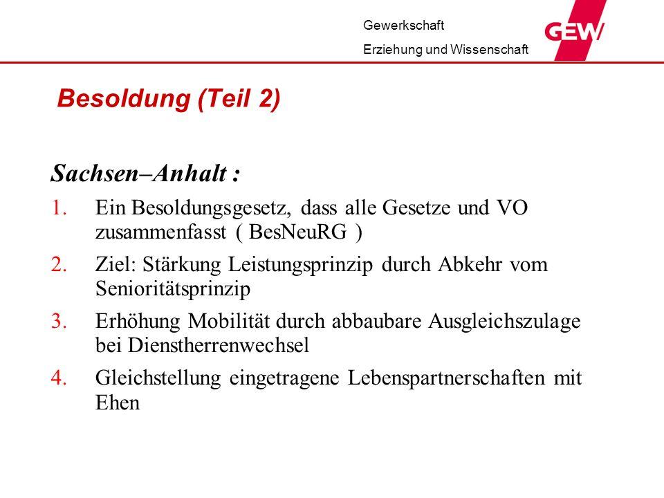 Gewerkschaft Erziehung und Wissenschaft Besoldung (Teil 2) Sachsen–Anhalt : 1.Ein Besoldungsgesetz, dass alle Gesetze und VO zusammenfasst ( BesNeuRG